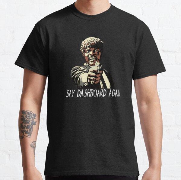 SAY DASHBOARD AGAIN Classic T-Shirt