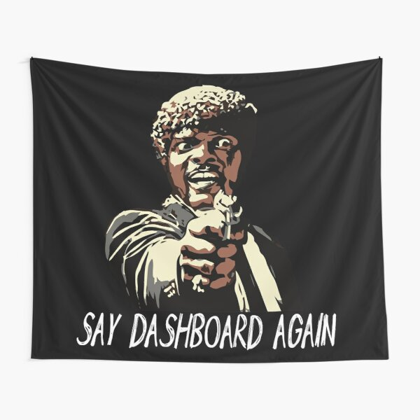 SAY DASHBOARD AGAIN Tapestry