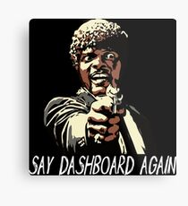 SAY DASHBOARD AGAIN Metal Print