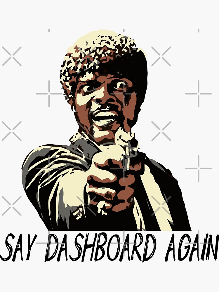 SAY DASHBOARD AGAIN by grantsewell