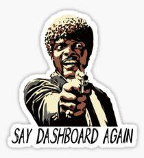 SAY DASHBOARD AGAIN Glossy Sticker