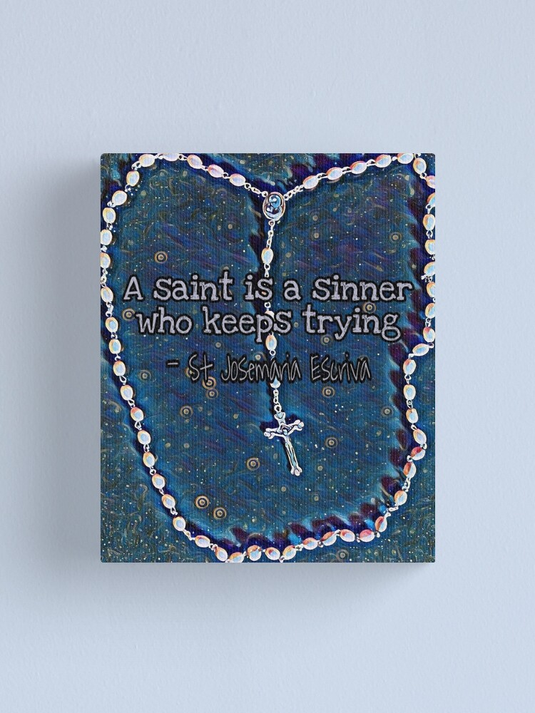 A Saint Is A Sinner Who Keeps Trying Canvas Print By 21stcsaints Redbubble