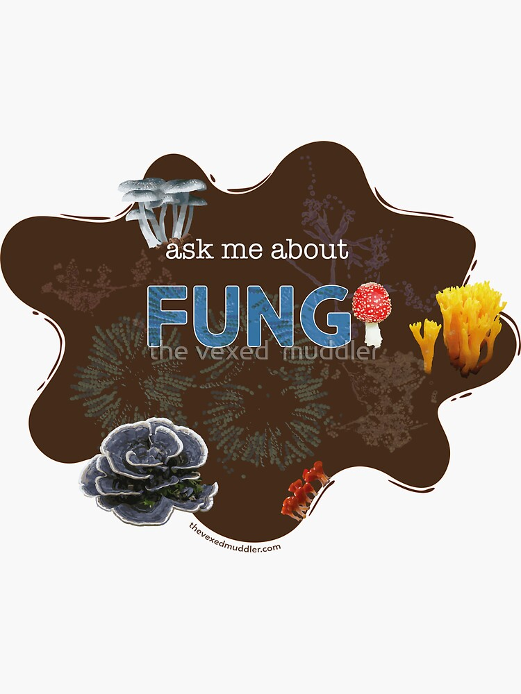 Ask me about FUNGI by thevexedmuddler