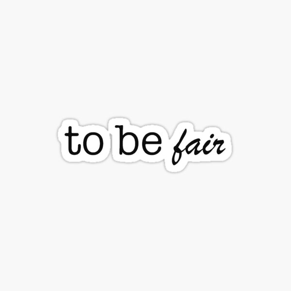 to be fairrrr Sticker