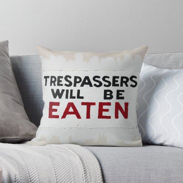 """Trespassers Will Be Eaten"" Throw Pillow"