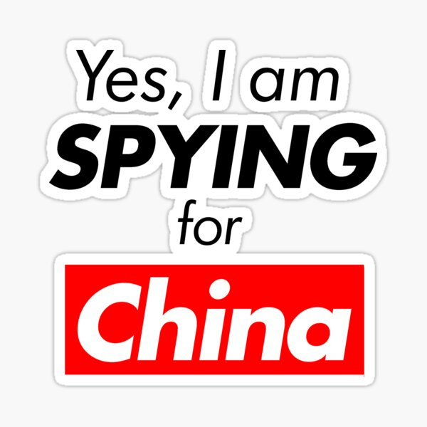 Yes, I am spying for China Sticker