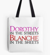 Dorothy in the Streets Blanche in the sheets - Golden Girls Tote Bag
