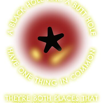 Who needs a Black Hole when you can have a Butt Hole? by asktheanus