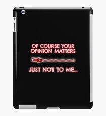 Of course your opinion matters - Just not to me! iPad Case/Skin