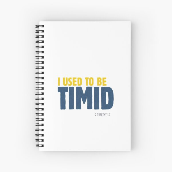 I used to be timid - 2 Timothy 1:7 Spiral Notebook