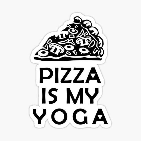 Pizza is My Yoga Sticker