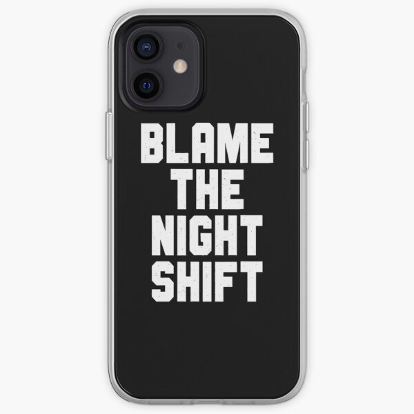 Blame The Night Shift iPhone Soft Case