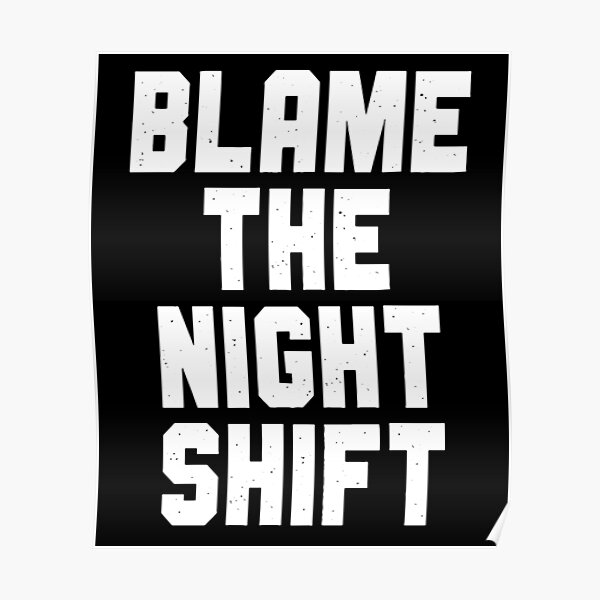 Blame The Night Shift Poster