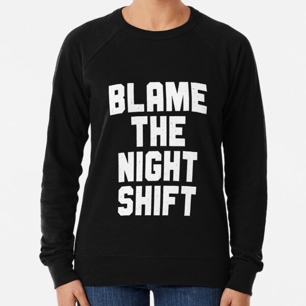Blame The Night Shift Lightweight Sweatshirt