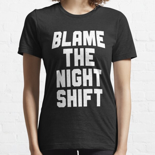 Blame The Night Shift Essential T-Shirt
