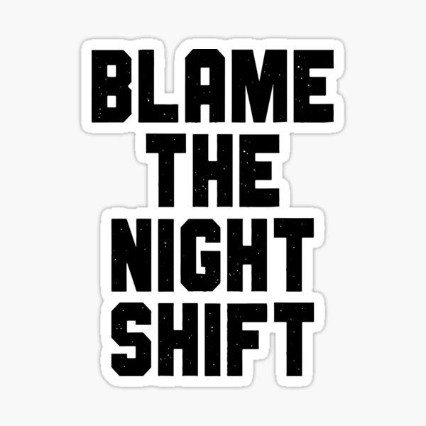 Blame The Night Shift Sticker