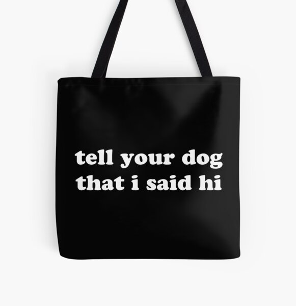 Tell Your Dog I Said Hi - White Text All Over Print Tote Bag