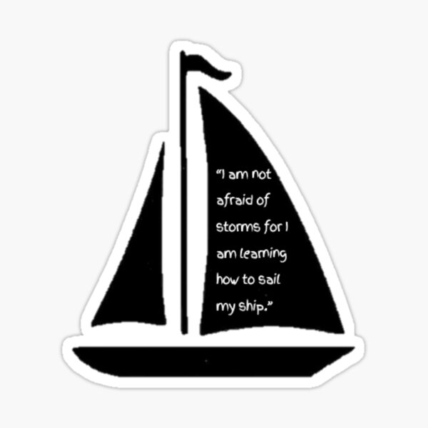 """""""I am not afraid of storms for I am learning how to sail my ship."""" —Louisa May Alcott  Sticker"""