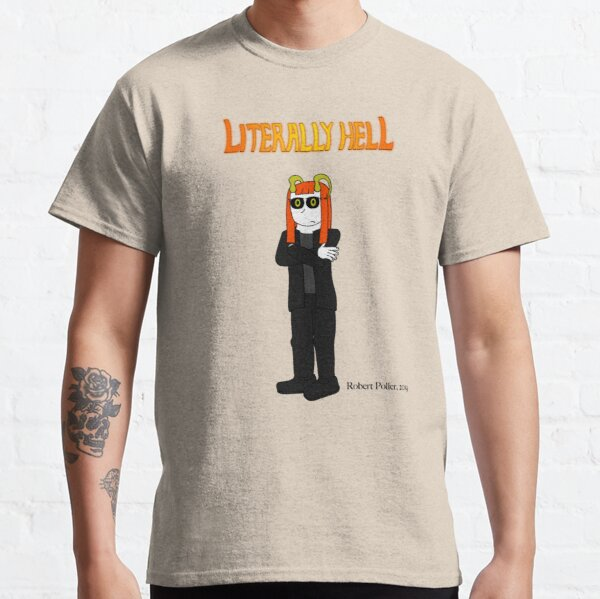 Literally Hell - Lucy Classic T-Shirt