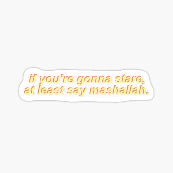 If you're gonna stare, at least say mashallah Sticker