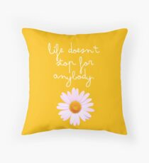 Life Doesn't Stop For Anybody Throw Pillow