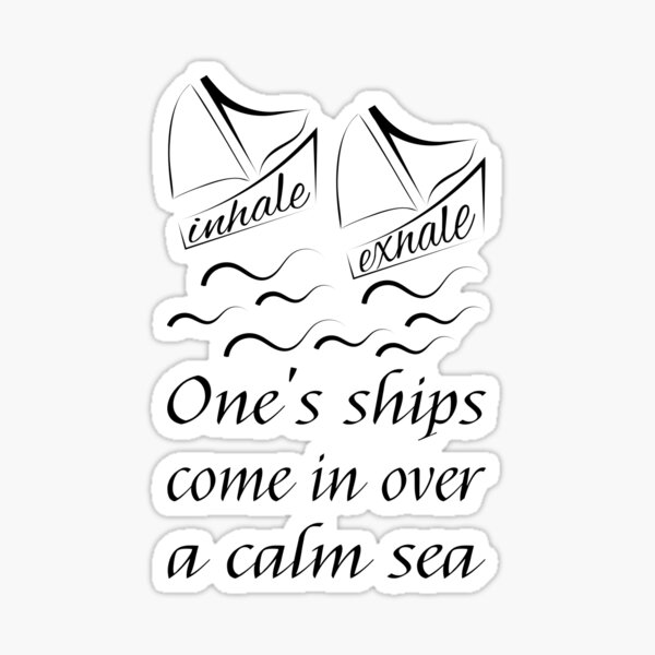 Quote: One's ships come in over a calm sea Sticker