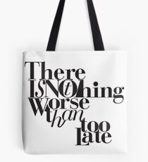 Nothing Worse Than Too Late Tasche