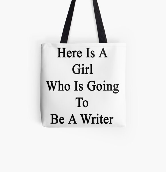 Here Is A Girl Who Is Going To Be A Writer All Over Print Tote Bag