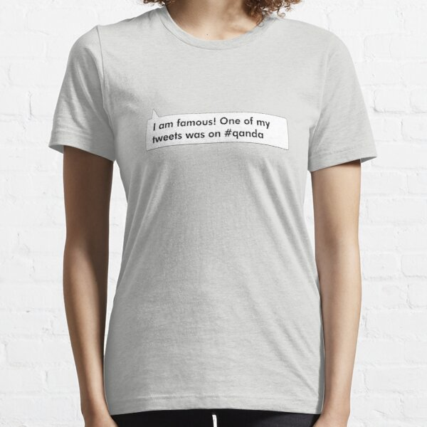 I'm Famous! One of my tweets was on #qanda Essential T-Shirt