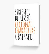 stressed, depressed, FICTIONAL CHARACTERS obsessed #black Greeting Card