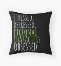 stressed, depressed, FICTIONAL CHARACTERS obsessed #white Throw Pillow