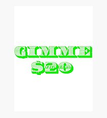 Gimme 20 Dollars! Photographic Print
