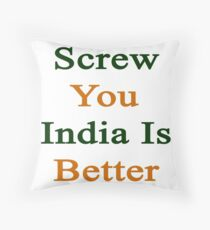 Screw You India Is Better Throw Pillow