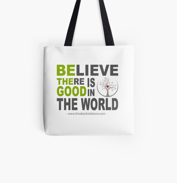 Believe There is Good in This World All Over Print Tote Bag