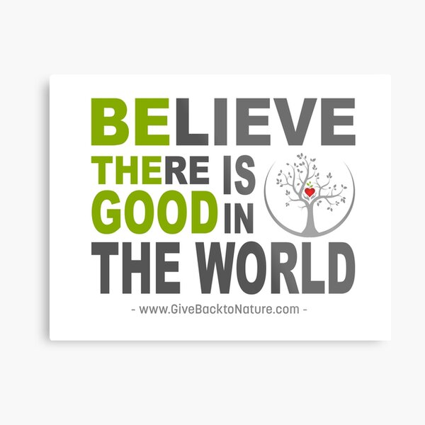 Believe There is Good in This World Metal Print