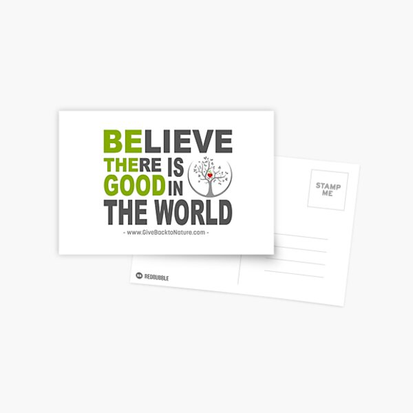 Believe There is Good in This World Postcard