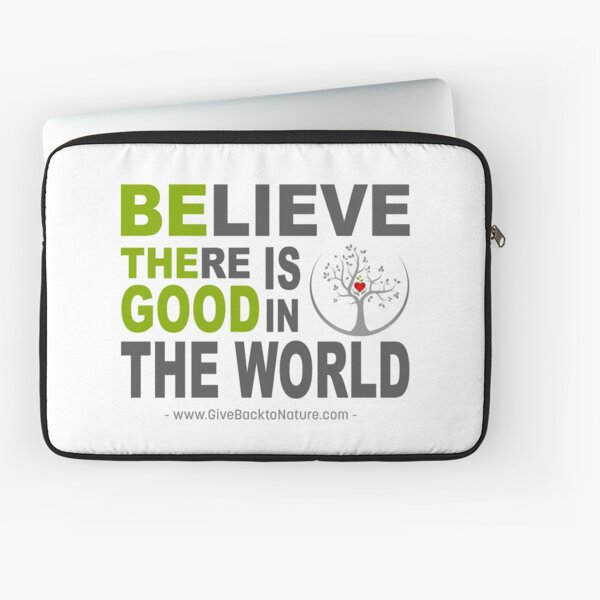 Believe There is Good in This World Laptop Sleeve