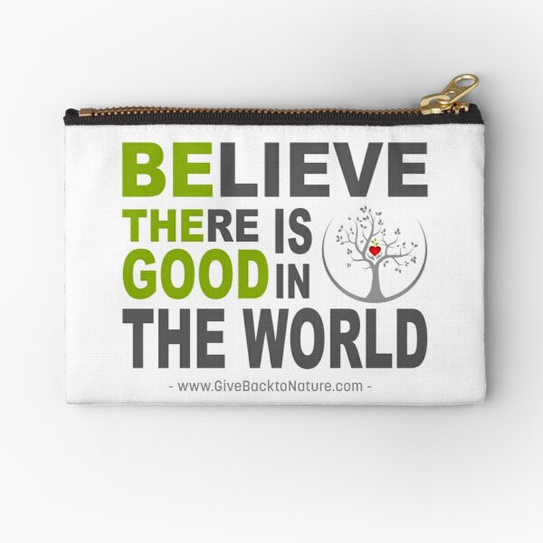 Believe There is Good in This World Zipper Pouch