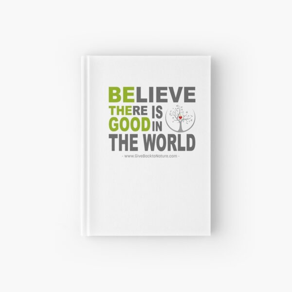Believe There is Good in This World Hardcover Journal