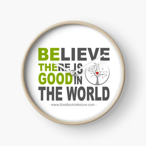 Believe There is Good in This World Clock
