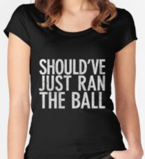 Should Have Just Ran the Ball Women's Fitted Scoop T-Shirt