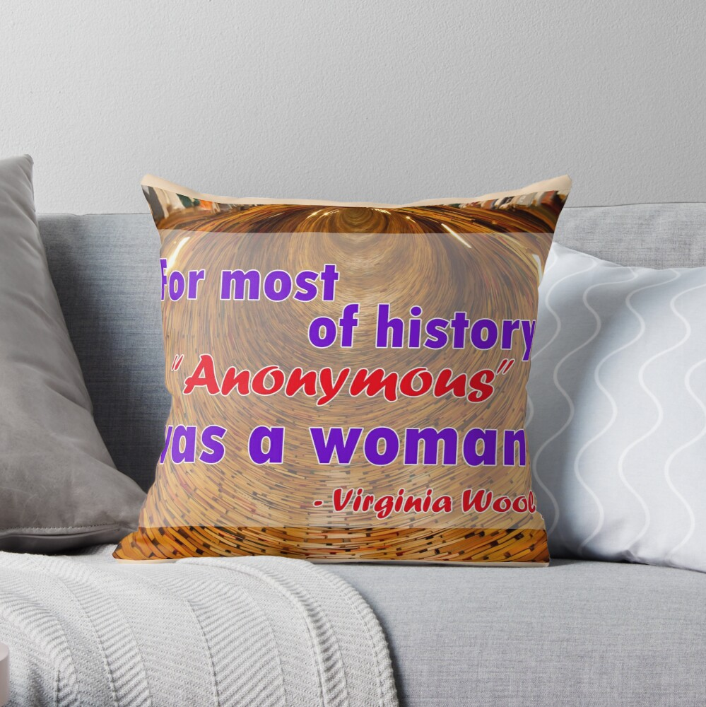 For most of history, Anonymous was a woman - Virginia Woolf Quote Throw Pillow