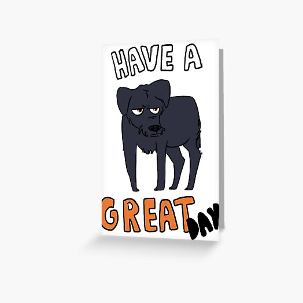 Have a GREAT day Greeting Card