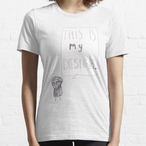 This is my design Essential T-Shirt