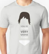 You're Looking Very Shane Today Unisex T-Shirt