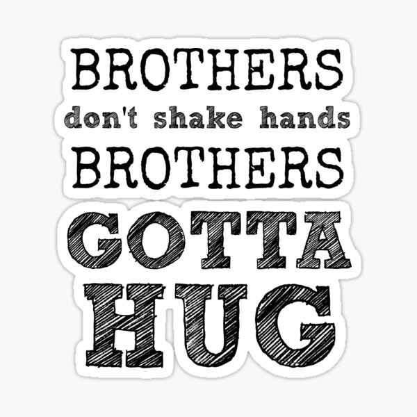 Brothers Don't Shake Hands - Brothers Gotta Hug Movie Quote Design Sticker