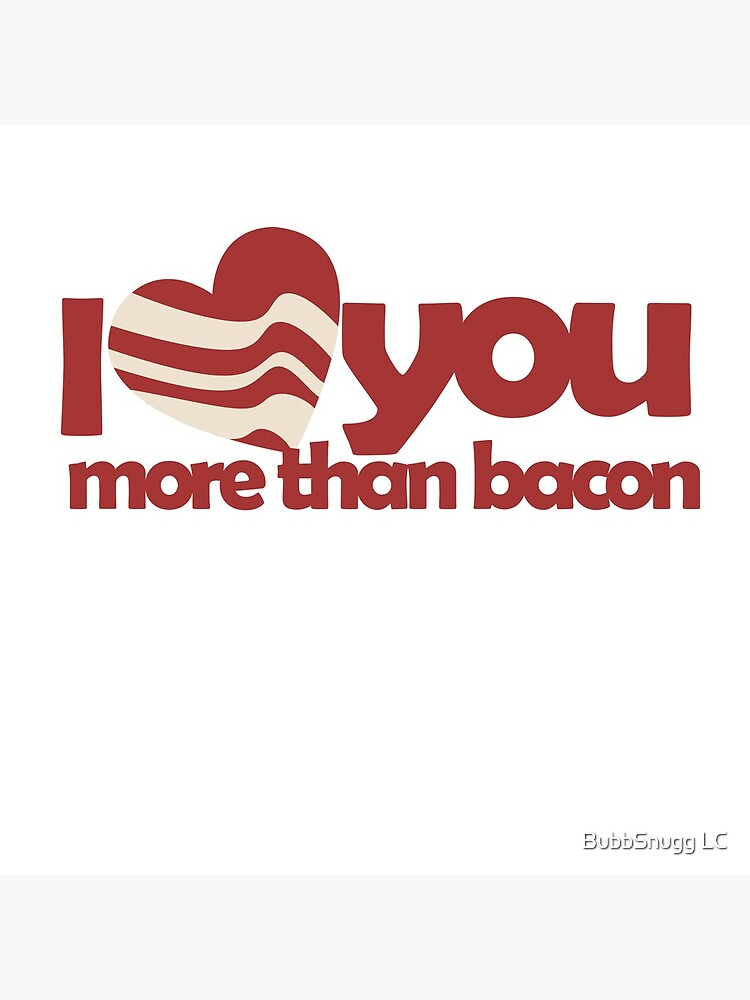 I love you more than BACON von Boogiemonst