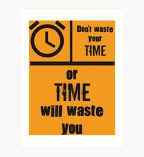 Don't waste your time Art Print