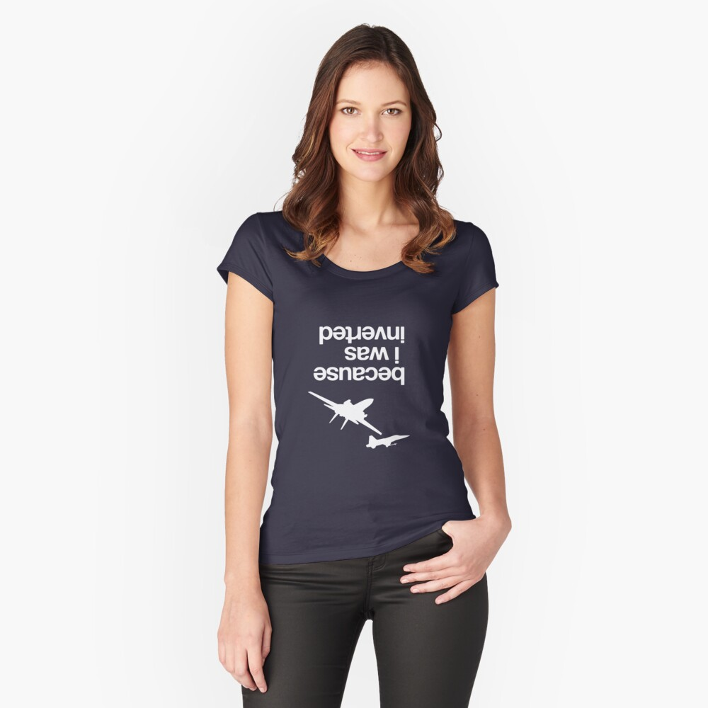 """""""Because I was inverted"""", Top Gun inspired - WHITE VERSION Fitted Scoop T-Shirt"""