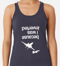 """""""Because I was inverted"""", Top Gun inspired - WHITE VERSION Racerback Tank Top"""